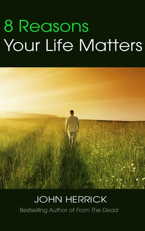 8 Reasons Your Life Matters - John Herrick